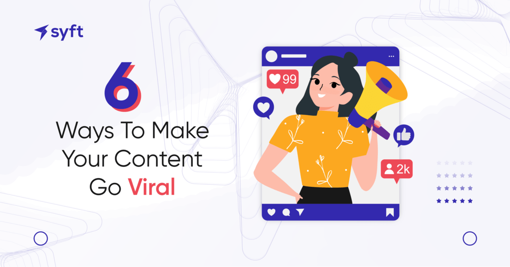 6 Ways To Make Your Content Go Viral