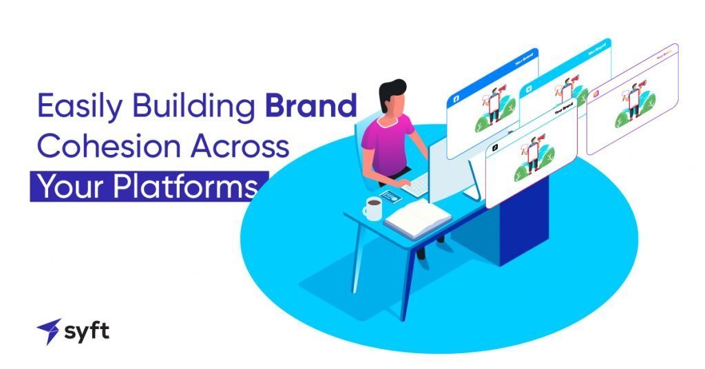 Easily Building Brand Cohesion Across Your Platforms